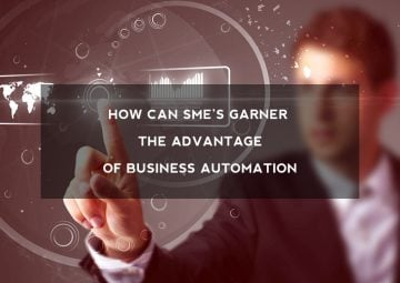 How can SMEs garner the advantage of business automation?