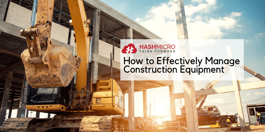 How to Effectively Manage Construction Equipment