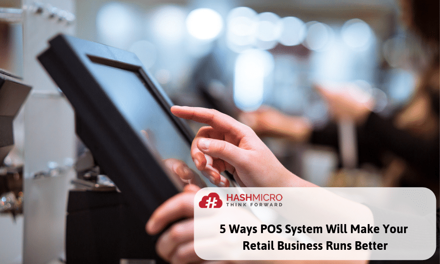 5 Ways POS System Will Make You Run Your Retail Business Better