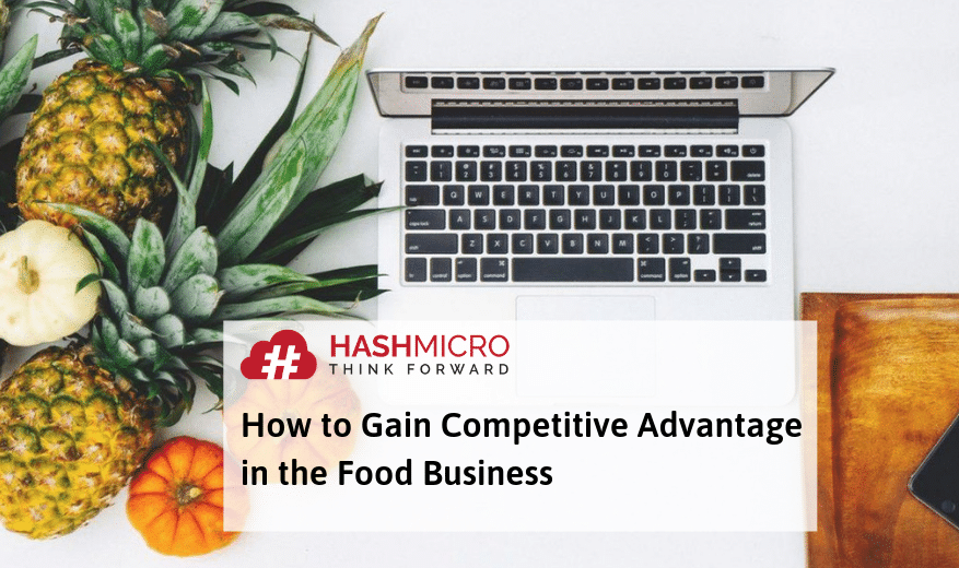 How to Gain Competitive Advantage in the Food Business