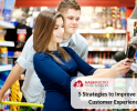 5 Strategies to Improve Customer Experience in Retail Store