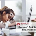 5 Company's Contributions to Employee Burnout and How to Prevent It