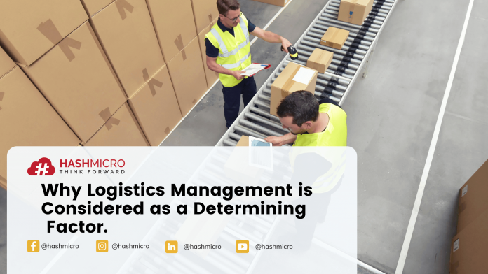 Why logistics management is considered as a determining factor.