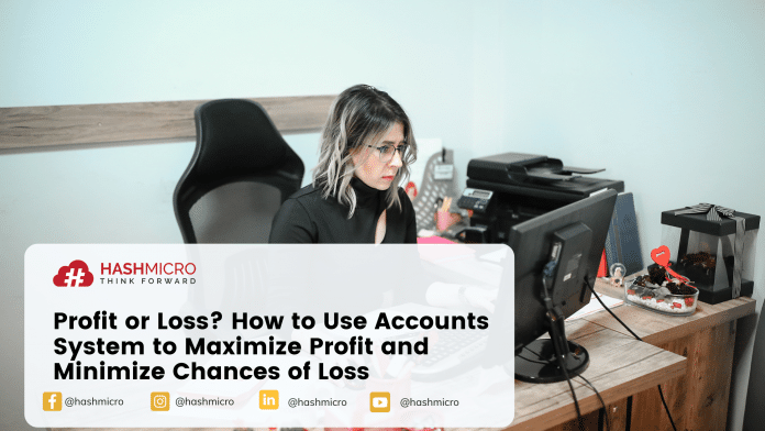 Profit or Loss? How to Use Accounts System to Maximize Profit and Minimize Chances of Loss