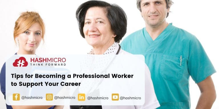 Tips for Becoming a Professional Worker to Support Your Career