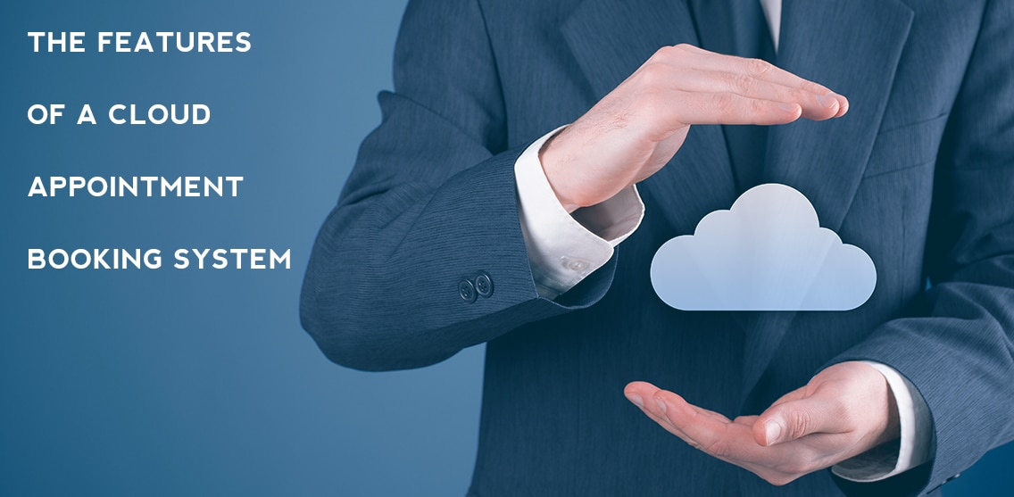 The features of a cloud appointment booking system
