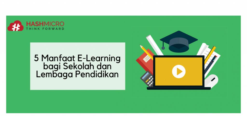 5 Manfaat E-Learning bagi Sekolah dan Lembaga Pendidikan