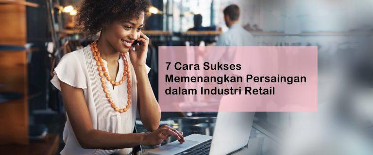 7 Cara Sukses Memenangkan Persaingan dalam Industri Retail