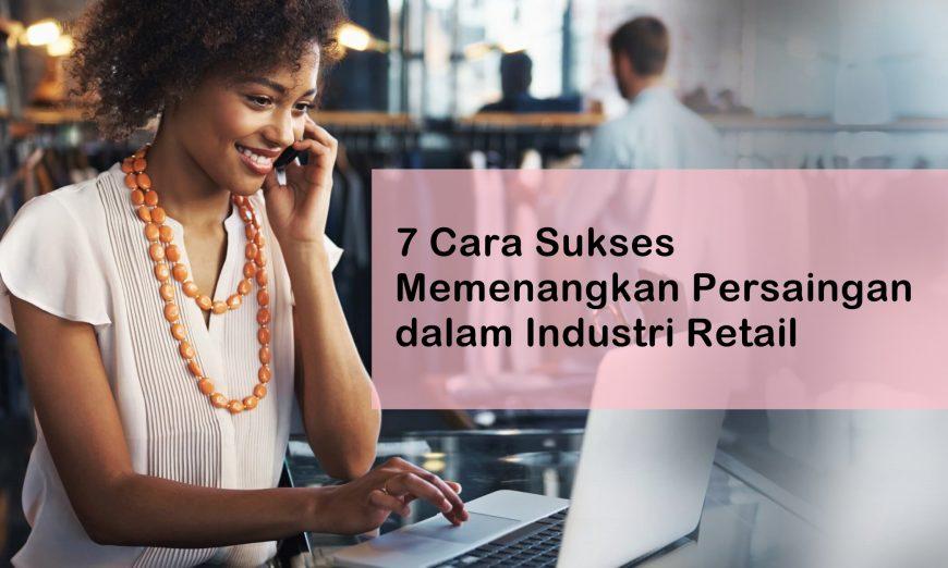 7 Cara Sukses Memenangkan Persaingan di Industri Retail