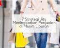 7 Strategi Jitu Meningkatkan Penjualan di Musim Liburan