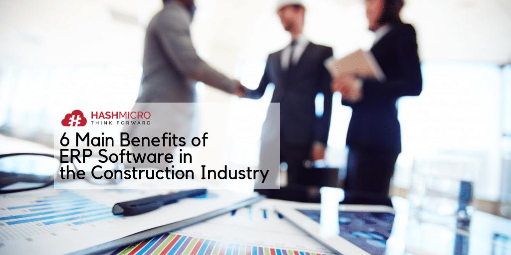 6 Manfaat Utama Sistem ERP untuk Industri Konstruksi