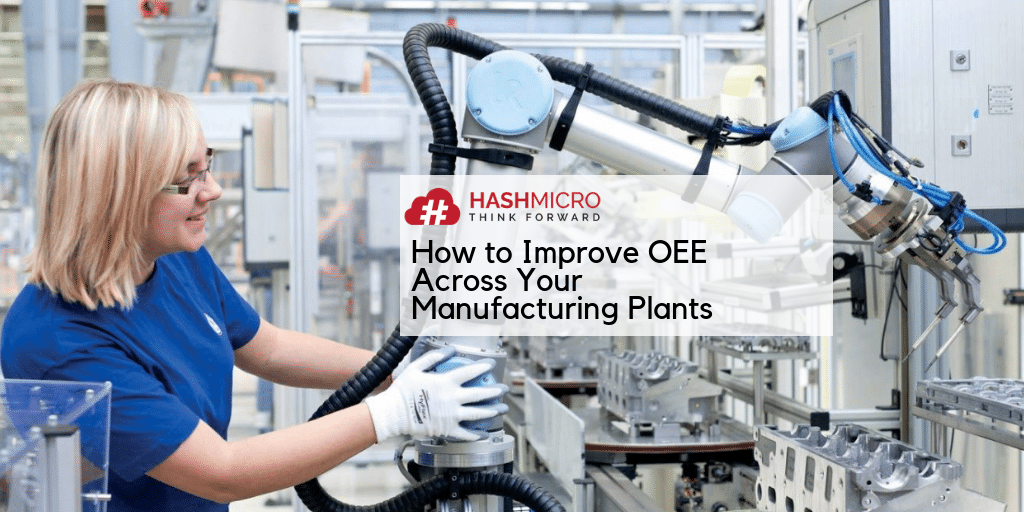 7 Tips Memaksimalkan Produktivitas & OEE (Overall Equipment Effectiveness) di Pabrik Manufaktur