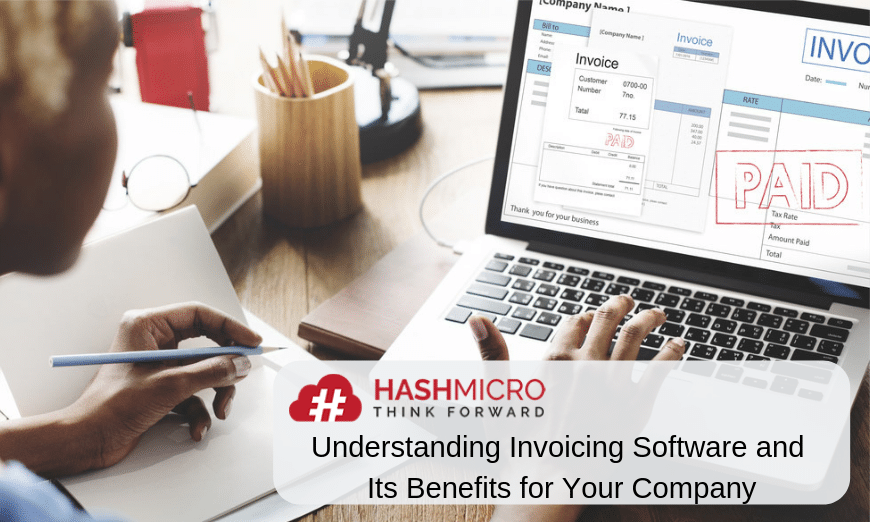 Understanding Invoicing Software and Its Benefits for Your Company