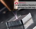 Apa Itu Additive Manufacturing & Bagaimana Sistem ERP Membantunya?