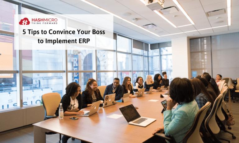 5 Cara Meyakinkan Atasan Anda untuk Melakukan Implementasi ERP