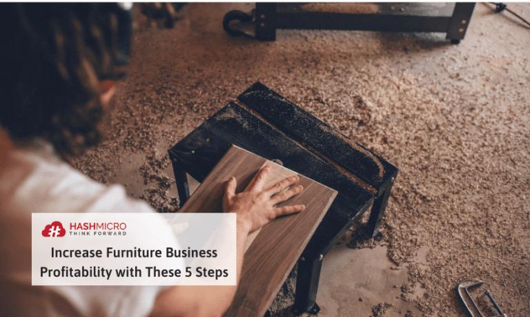 Tingkatkan Peluang Kesuksesan Bisnis Furnitur Dengan 5 Cara Ini