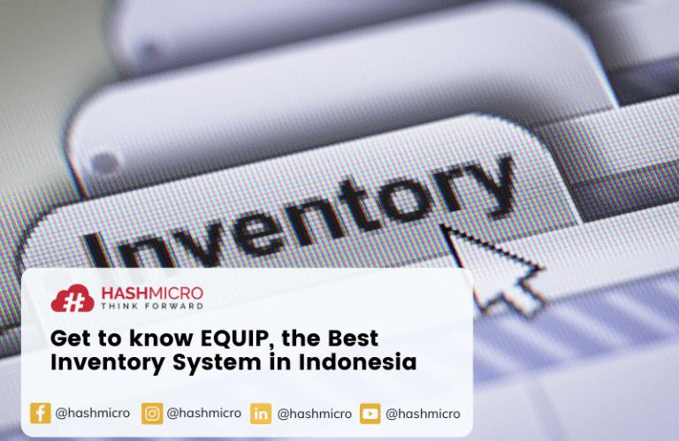Mengenal EQUIP dari HashMicro, Sistem Inventaris Terbaik di Indonesia