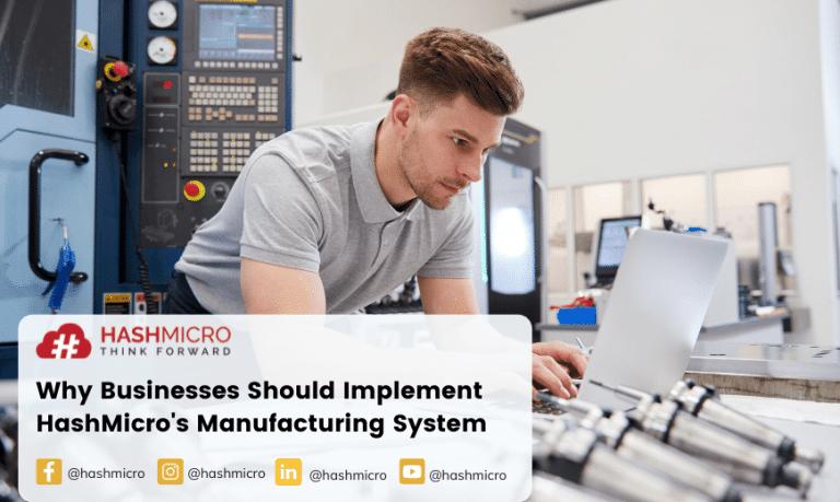 Empat Alasan Bisnis Harus Menggunakan Manufacturing System HashMicro