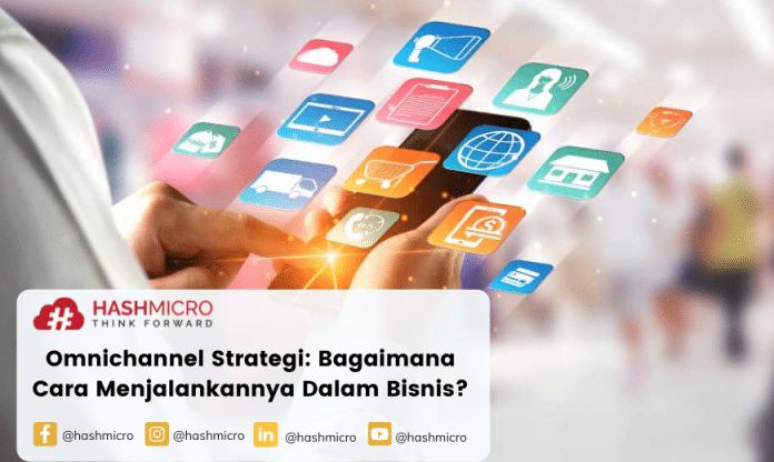 Omnichannel Strategi: Bagaimana Cara Menjalankannya Dalam Bisnis?