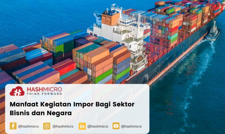Impor adalah: Pengertian, Jenis, Tujuan dan Manfaatnya Bagi Sektor Bisnis