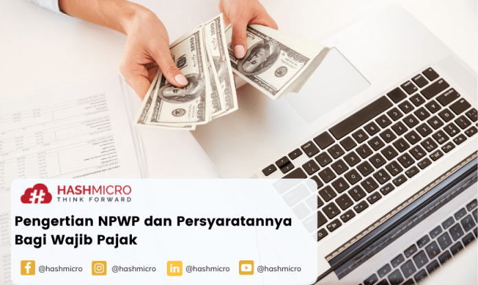 Pengertian NPWP, Persyaratan dan Cara Membuatnya
