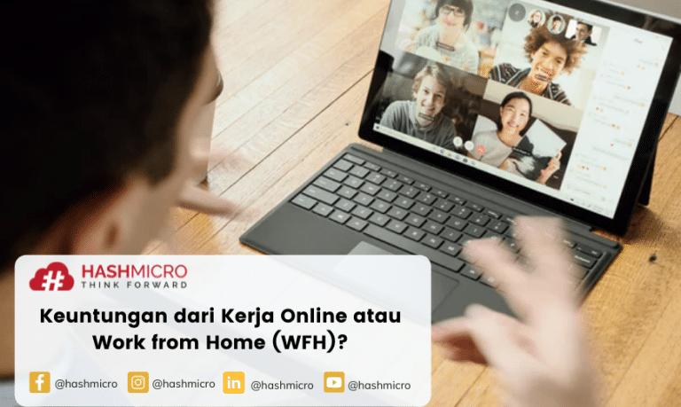 Apa Saja Keuntungan Kerja Online atau Work from Home (WFH)?