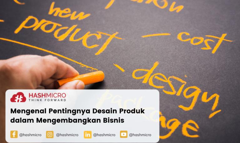 Mengenal Pentingnya Desain Produk dalam Mengembangkan Bisnis
